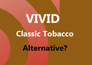 Looking for an alternative to Vivid Classic Tobacco?
